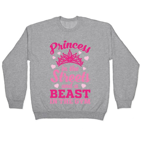 Princess In The Streets And A Beast At The Gym Pullover