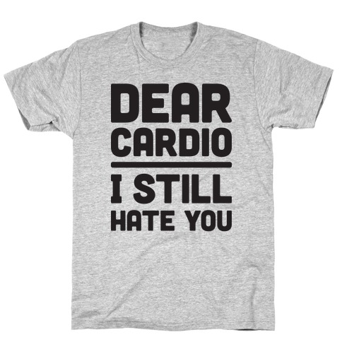 Dear Cardio I Still Hate You T-Shirt