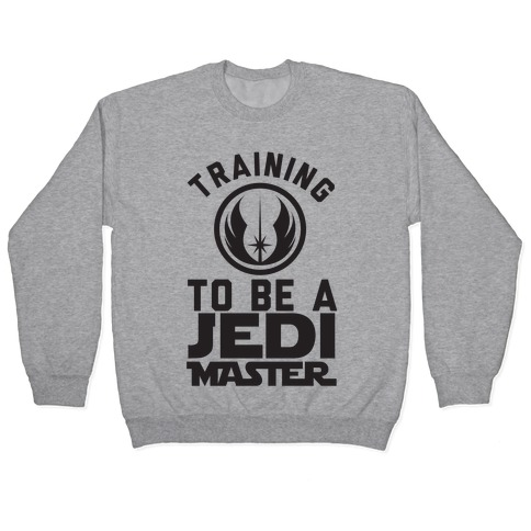 Training To Be A Jedi Master Pullover
