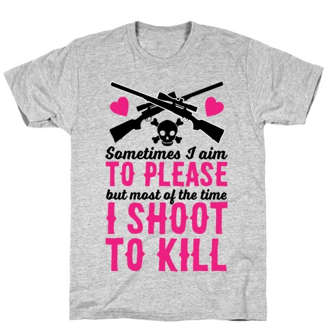 Aim to Please, Shoot to Kill T-Shirt