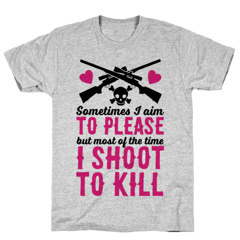 Aim to Please, Shoot to Kill Mens/Unisex T-Shirt