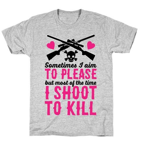 Aim to Please, Shoot to Kill Mens/Unisex T-Shirt
