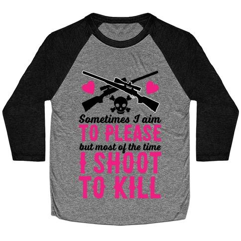 Aim to Please, Shoot to Kill Baseball Tee