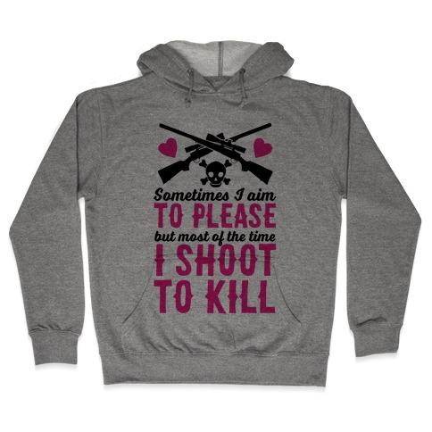 Aim to Please, Shoot to Kill Hooded Sweatshirt