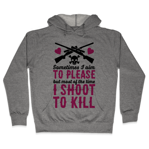 Aim to Please, Shoot to Kill Hooded Sweatshirt