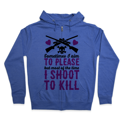 Aim to Please, Shoot to Kill Zip Hoodie