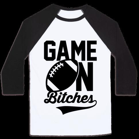 Game On Bitches Football Baseball Tee