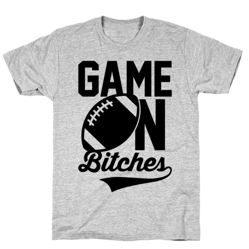 Game On Bitches Football T-Shirt