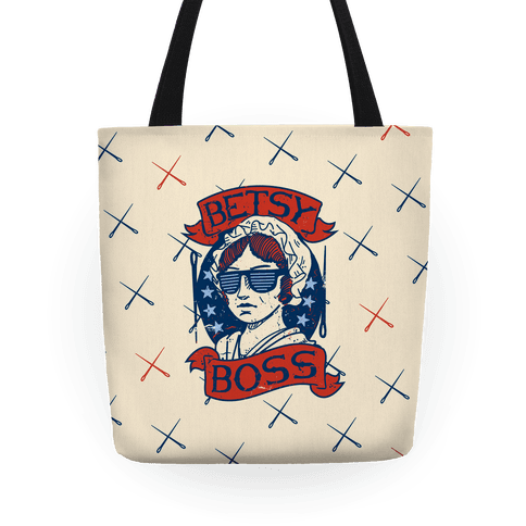 6c16c9f1a Betsy Boss Tote Bag. $27.99. Betsy Ross? More like Betsy BOSS! Celebrate  America's famous ...