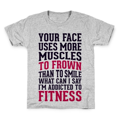Your Face Uses More Muscles to Frown Than To Smile Kids T-Shirt