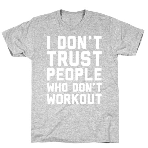 I Don't Trust People Who Don't Workout Mens/Unisex T-Shirt