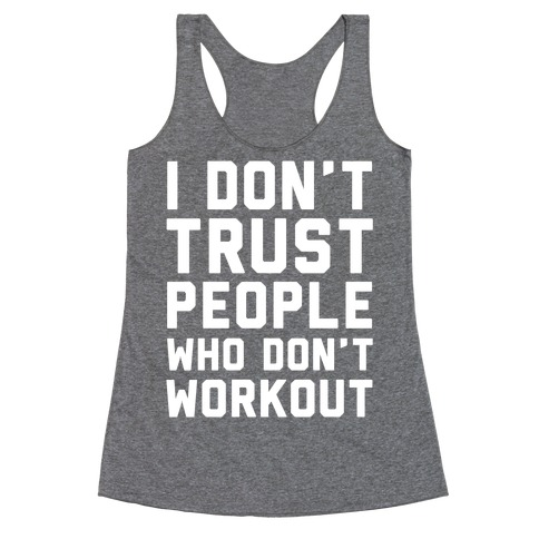 I Don't Trust People Who Don't Workout Racerback Tank Top