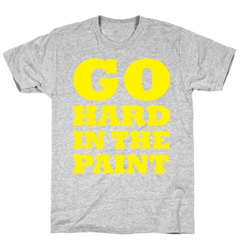 Go Hard In The Paint T-Shirt