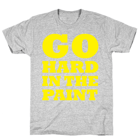 Go Hard In The Paint Mens T-Shirt