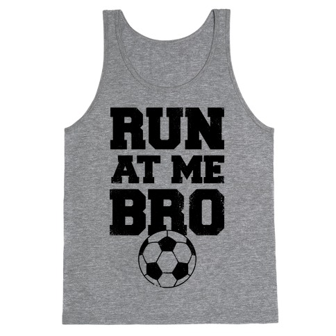 Run At Me Bro Tank Top