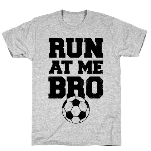 Run At Me Bro T-Shirt