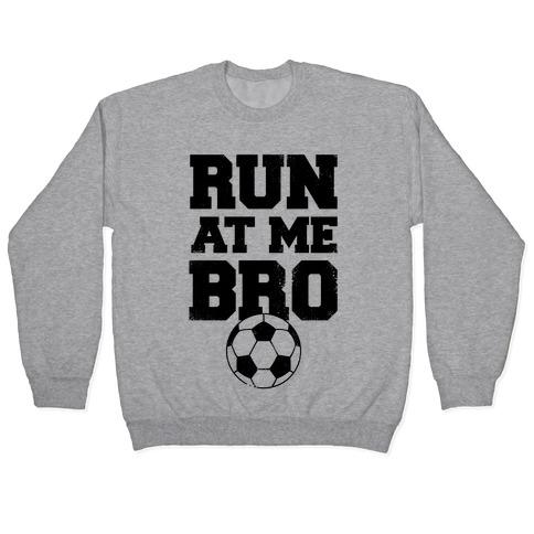 Run At Me Bro Pullover