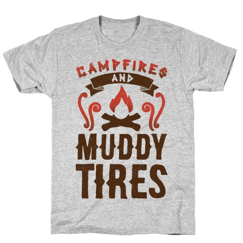 Campfires And Muddy Tires T-Shirt