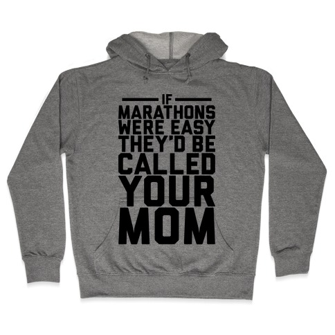 If Marathons Were Easy Hooded Sweatshirt