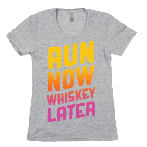 Run Now Whiskey Later Womens T-Shirt