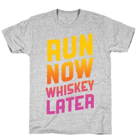 Run Now Whiskey Later Mens/Unisex T-Shirt