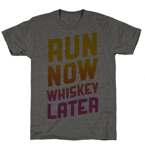 Run Now Whiskey Later
