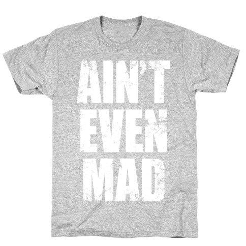 Ain't Even Mad T-Shirt