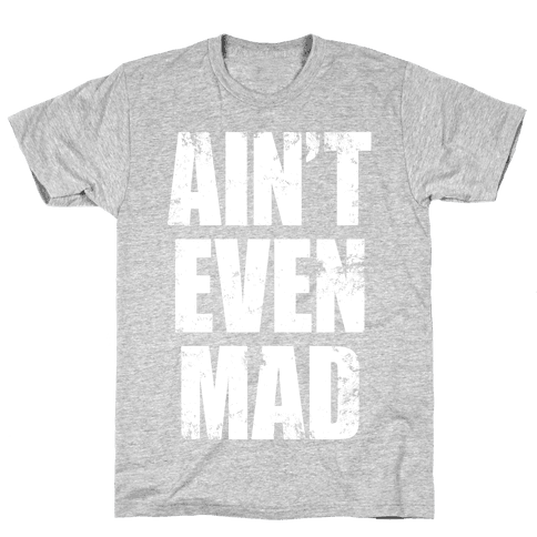 Ain't Even Mad Mens T-Shirt