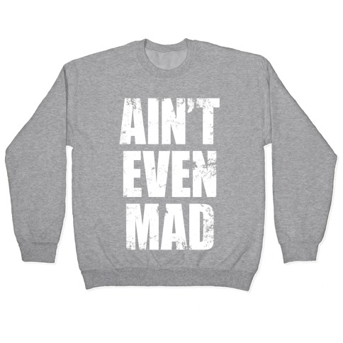 Ain't Even Mad Pullover