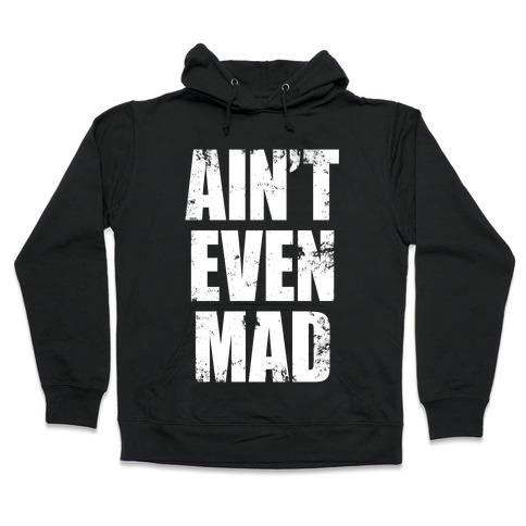 Ain't Even Mad Hooded Sweatshirt