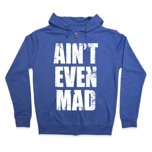 Ain't Even Mad Zip Hoodie
