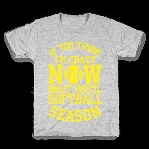 If You Think I'm Crazy Now Wait Until Softball Season Kids T-Shirt