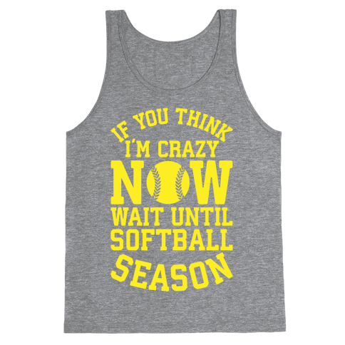 If You Think I'm Crazy Now Wait Until Softball Season Tank Top
