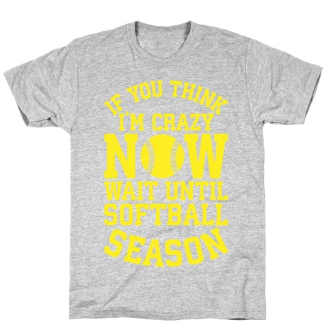 If You Think I'm Crazy Now Wait Until Softball Season Mens T-Shirt