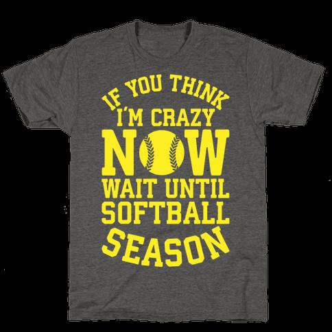 If You Think I'm Crazy Now Wait Until Softball Season