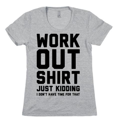 Workout Shirt - Just Kidding Womens T-Shirt