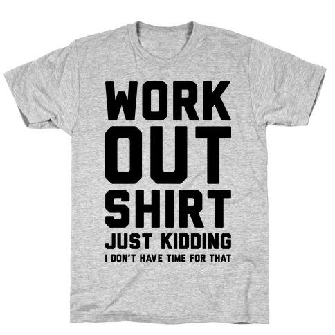 Workout Shirt - Just Kidding Mens/Unisex T-Shirt