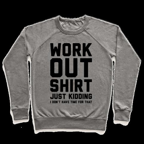 Workout Shirt - Just Kidding Pullover