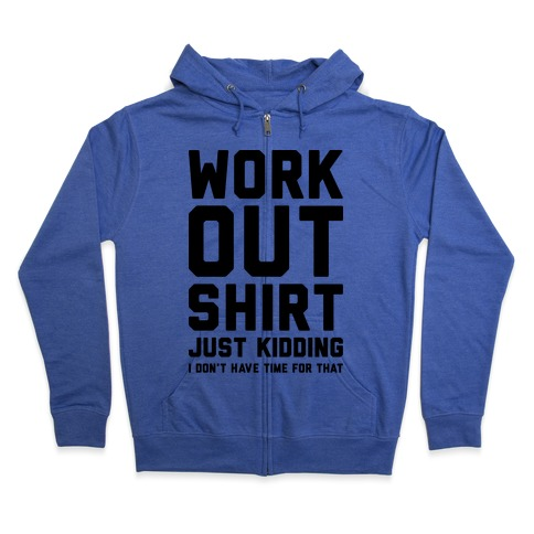 Workout Shirt - Just Kidding Zip Hoodie