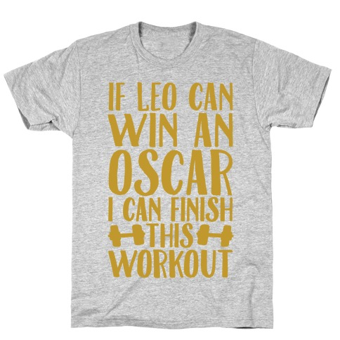 If Leo Can Win An Oscar I Can Finish This Workout Mens T-Shirt