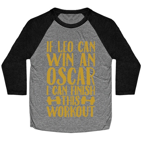If Leo Can Win An Oscar I Can Finish This Workout Baseball Tee