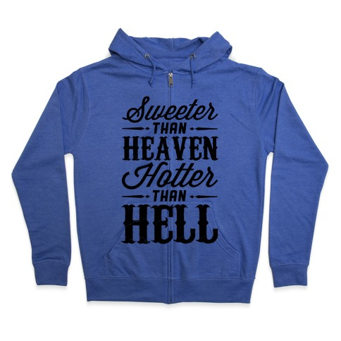 Sweeter Than Heaven, Hotter Than Hell Zip Hoodie