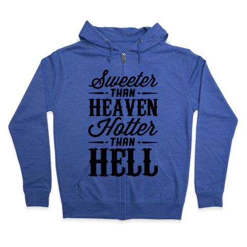 Sweeter Than Heaven, Hotter Than Hell Zip Hoodie