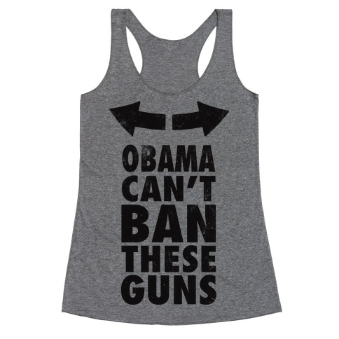 Obama Can't Ban These Guns Racerback Tank Top