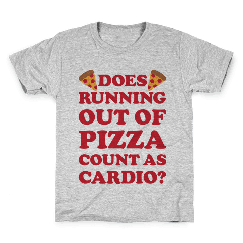 Does Running Out Of Pizza Count As Cardio Kids T-Shirt