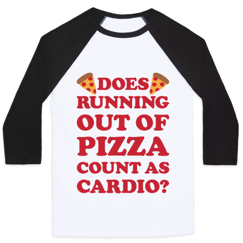 Does Running Out Of Pizza Count As Cardio Baseball Tee