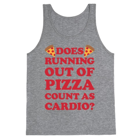 Does Running Out Of Pizza Count As Cardio Tank Top