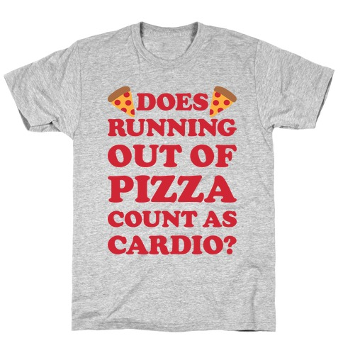 Does Running Out Of Pizza Count As Cardio Mens/Unisex T-Shirt
