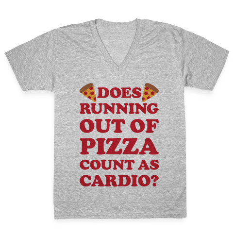 Does Running Out Of Pizza Count As Cardio V-Neck Tee Shirt