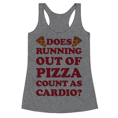 Does Running Out Of Pizza Count As Cardio Racerback Tank Top